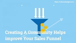 How Creating A Community Helps Improve Your Sales Funnel